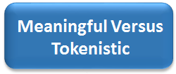 Meaningful Versus Tokenistic